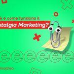 cos'è e come funziona il nostalgia marketing